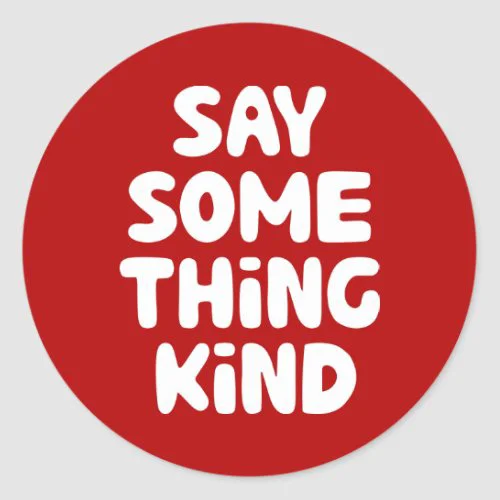 Say Some Thing Kind Classic Round Sticker